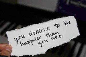 you-deserve-to-be-happier-than-you-are-happiness-quote