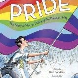 """Pride: The Story of Harvey Milk and the Rainbow Flag"" Kisah Sejarah Bendera Pelangi Untuk Anak-Anak"