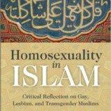 [Resensi] Homosexuality in Islam; Menawarkan Analisis Rinci dari Kitab Suci Bagaimana Islam, Hukum, dan Hadits Dapat Menampung Homoseksualitas dan Transgenderisme
